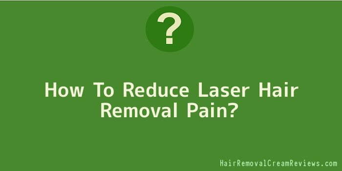 How To Reduce Laser Hair Removal Pain