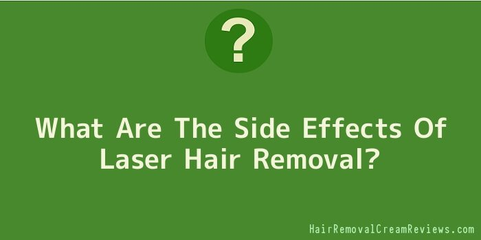 What Are The Side Effects Of Laser Hair Removal