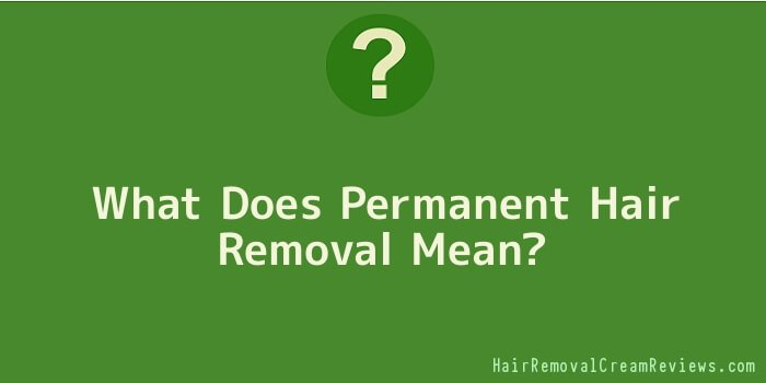 What Does Permanent Hair Removal Mean
