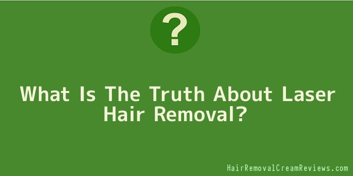 What Is The Truth About Laser Hair Removal