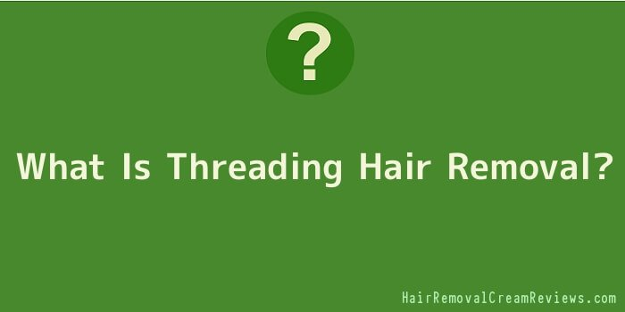 What Is Threading Hair Removal