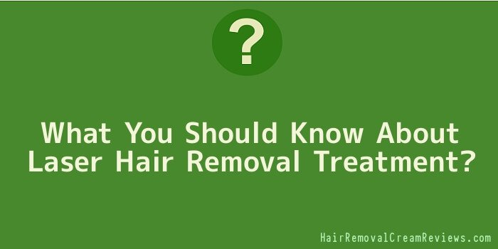 What You Should Know About Laser Hair Removal Treatment