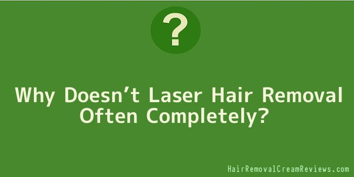 Why Doesn't Laser Hair Removal Often Completely