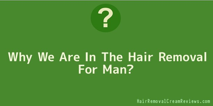 Why We Are In The Hair Removal For Man